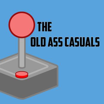 The Old Ass Casuals Gaming Podcast