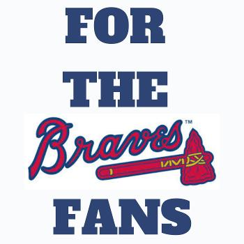 For the Fans: An Atlanta Braves Podcast
