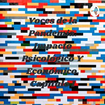 Voces de la Pandemia. Impacto Psicológico Y Económico. Capitulo 1
