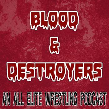 Blood & Destroyers: An All Elite Wrestling (AEW) Podcast