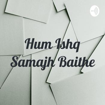 Hum Ishq Samajh Baithe