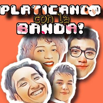 PLATICANDO CON LA BANDA!