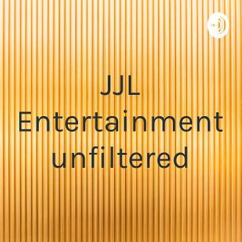 JJL Entertainment unfiltered