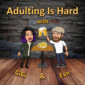 Adulting Is Hard with CiCi & Evn