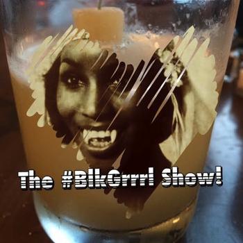 The Blk Grrrl Show!