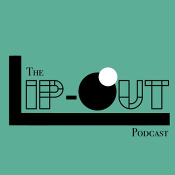 The Lip-Out Podcast
