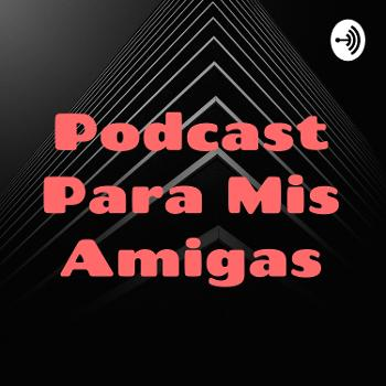 Podcast Para Mis Amigas