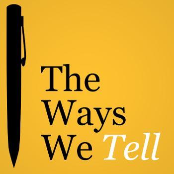 The Ways We Tell