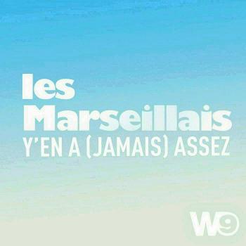 Les Marseillais, y'en a jamais assez