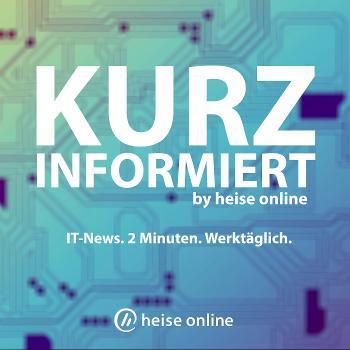 Kurz informiert – die IT-News des Tages von heise online