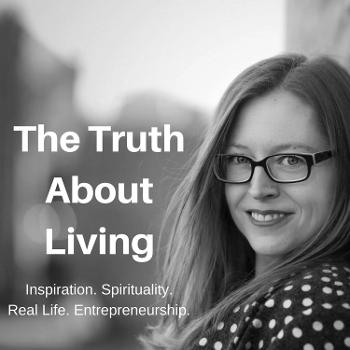 The Truth About Living Podcast