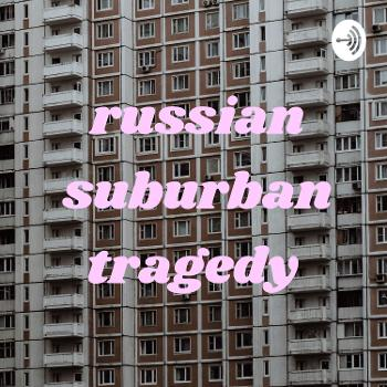 russian suburban tragedy