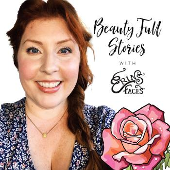 Beauty Full Stories with Erin's Faces
