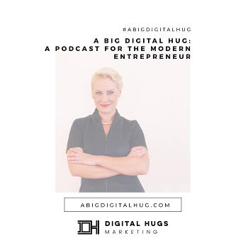 A Big Digital Hug - A Marketing Podcast For the Modern Entrepreneur