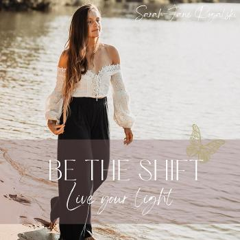 BE THE SHIFT - Live your light
