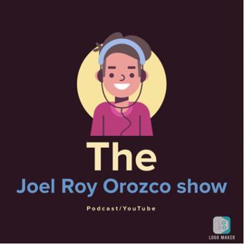 The Joel Roy Orozco Show podcast