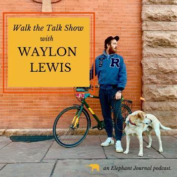 Elephant Journal: Walk the Talk Show with Waylon Lewis