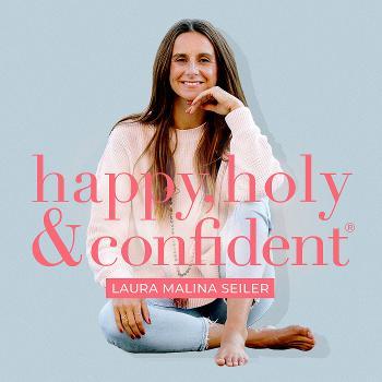 happy, holy & confident® Dein Podcast fürs Herz und den Verstand
