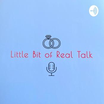 Little Bit of Real Talk