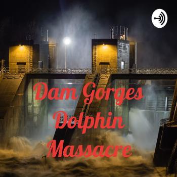 Dam Gorges Dolphin Massacre