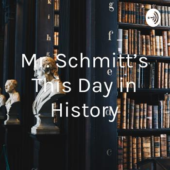 Mr. Schmitt's This Day in History