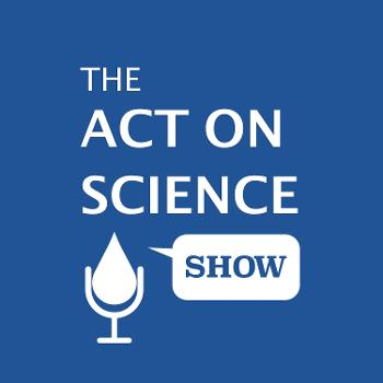 The Act On Science Show