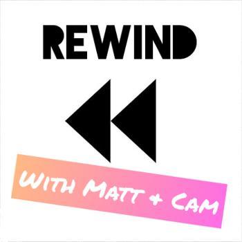 Rewind with Matt and Cam
