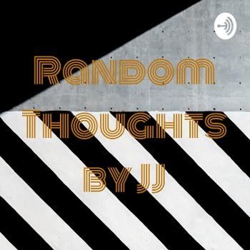 Random Thoughts by JJ