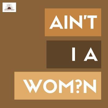 Ain't I a Wom?n
