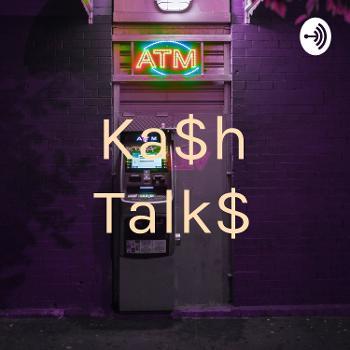 Ka$h Talk$
