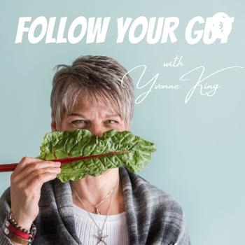 Follow Your Gut with Yvonne King