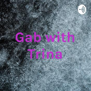 Gab with Trina
