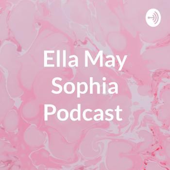 Ella May Sophia Podcast