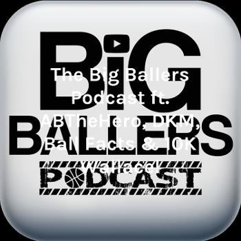 The Big Ballers Podcast ft. ABTheHero, DKM, Ball Facts & 10K Wallace!