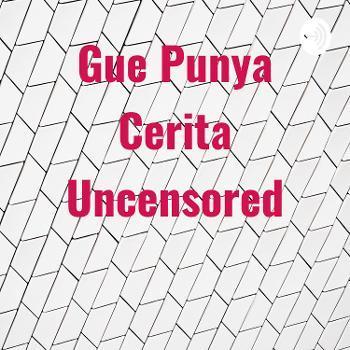 Gue Punya Cerita Uncensored