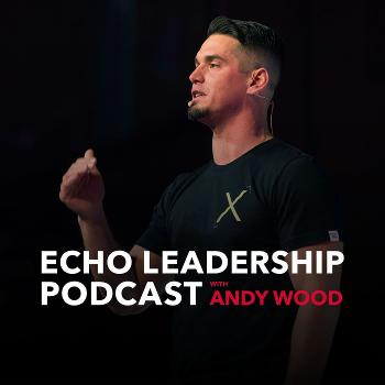 Echo Leadership Podcast with Andy Wood