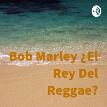 Bob Marley ¿El Rey Del Reggae?