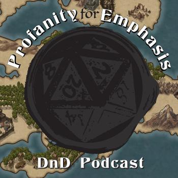 Profanity for Emphasis: A DnD Podcast
