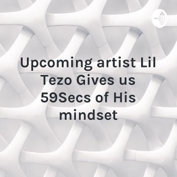 Upcoming artist Lil Tezo Gives us 59Secs of His mindset
