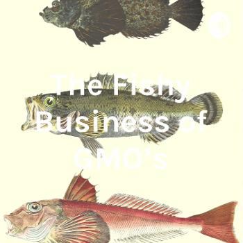The Fishy Business of GMO's