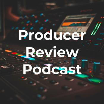 Producer Review Podcast