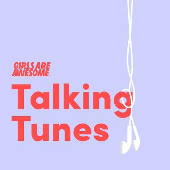 Talking Tunes by Girls Are Awesome