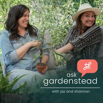 ASK gardenstead with Jaz and Shannon