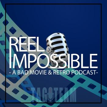 Reel Impossible: A Bad Movie & Retro Podcast