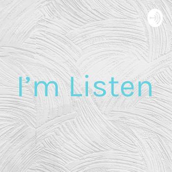 I'm Listen