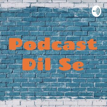 Podcast Dil Se
