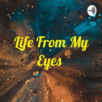 Life From My Eyes