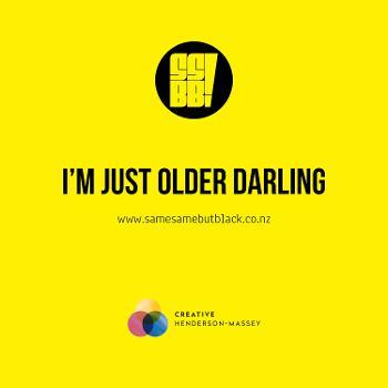 l'm just older darling