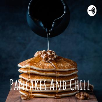 Pancakes And Chill