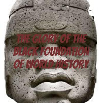 The Glory of the BLACK FOUNDATION of WORLD HISTORY
